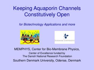 Keeping Aquaporin Channels Constitutively Open for Biotechnology Applications and more