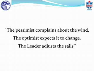 """The pessimist complains about the wind. The optimist expects it to change."