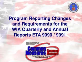 Program Reporting Changes and Requirements for the WIA Quarterly and Annual Reports ETA 9090 / 9091