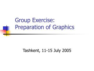 Group Exercise:  Preparation of Graphics