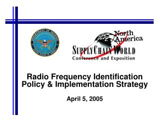 Radio Frequency Identification  Policy & Implementation Strategy April 5, 2005