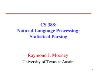 CS 388:  Natural Language Processing: Statistical Parsing