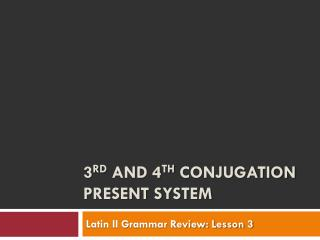 3 rd  and 4 th  Conjugation Present System