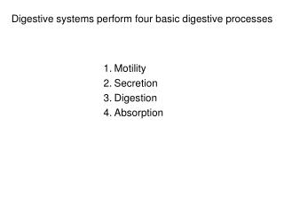 Digestive systems perform four basic digestive processes