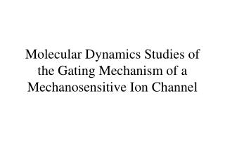 Molecular Dynamics Studies of the Gating Mechanism of a Mechanosensitive Ion Channel