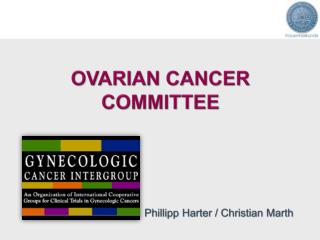 OVARIAN CANCER COMMITTEE Phillipp Harter / Christian Marth