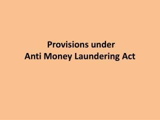 Provisions under  Anti Money Laundering Act