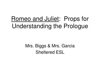 Romeo and Juliet :  Props for Understanding the Prologue