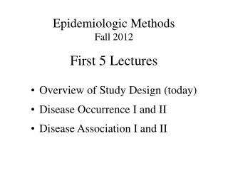 Epidemiologic Methods Fall 2012 First 5 Lectures