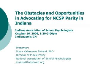 Presenter: Stacy Kalamaros Skalski, PhD Director of Public Policy National Association of School Psychologists sskalski@