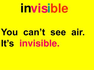 You  can't  see  air.  It's   invisible.