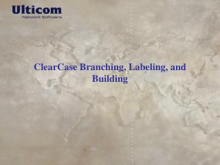 ClearCase Branching, Labeling, and Building