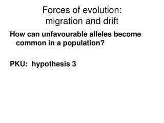 Forces of evolution:   migration and drift