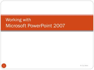 Working with  Microsoft PowerPoint 2007