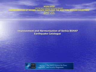 Improvement and Harmonization of Serbia BSHAP Earthquake Catalogue