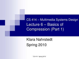 CS 414   Multimedia Systems Design  Lecture 5   Basics of Compression Part 1