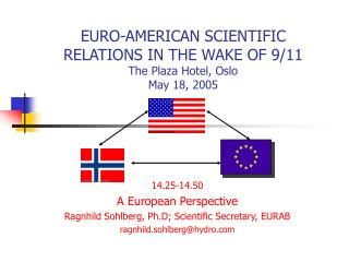 EURO-AMERICAN SCIENTIFIC RELATIONS IN THE WAKE OF 9/11 The Plaza Hotel, Oslo May 18, 2005