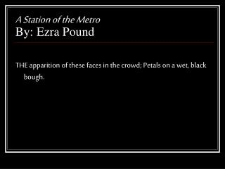 A Station of the Metro By: Ezra Pound