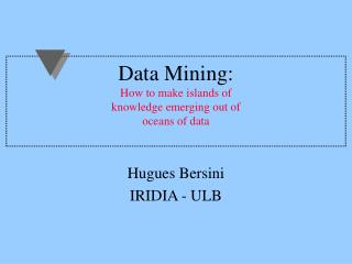 Data Mining: How to make islands of knowledge emerging out of  oceans of data
