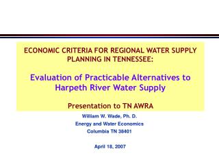 William W. Wade, Ph. D. Energy and Water Economics Columbia TN 38401  April 18, 2007