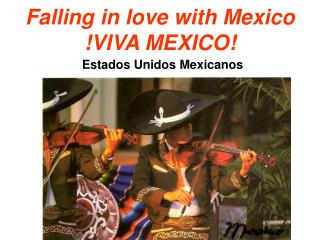 Falling in love with Mexico !VIVA MEXICO!