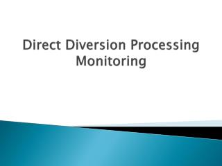 Direct Diversion Processing Monitoring