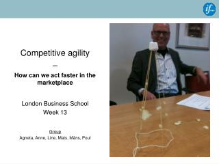 Competitive agility  –  How can we act faster in the marketplace London Business School Week 13