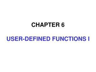 CHAPTER 6 USER-DEFINED FUNCTIONS I