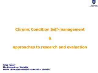 Chronic Condition Self-management &  approaches to research and evaluation Peter Harvey The University of Adelaide