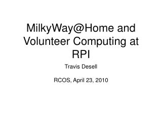 MilkyWay@Home and Volunteer Computing at RPI