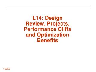 L14: Design Review, Projects, Performance Cliffs and Optimization Benefits