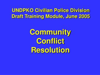 UNDPKO Civilian Police Division Draft Training Module, June 2005