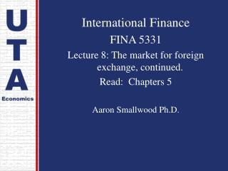 International Finance FINA 5331 Lecture 8: The market for foreign exchange, continued.