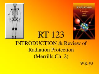 RT 123 INTRODUCTION & Review of  Radiation Protection (Merrills Ch. 2)