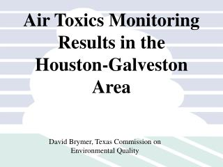 Air Toxics Monitoring  Results in the Houston-Galveston Area