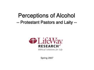 Perceptions of Alcohol -- Protestant Pastors and Laity --