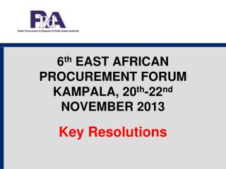 6 th  EAST AFRICAN PROCUREMENT FORUM KAMPALA, 20 th -22 nd  NOVEMBER 2013
