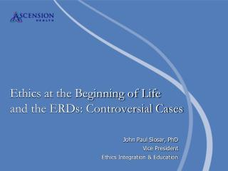 Ethics at the Beginning of Life  and the ERDs: Controversial Cases