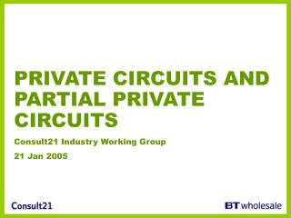 PRIVATE CIRCUITS AND PARTIAL PRIVATE CIRCUITS Consult21 Industry Working Group 21 Jan 2005