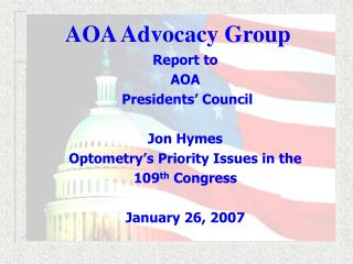 Report to AOA   Presidents' Council Jon Hymes Optometry's Priority Issues in the  109 th  Congress