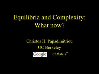 Equilibria and Complexity:   What now?