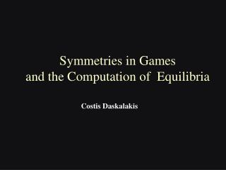 Symmetries in Games and the Computation of  Equilibria