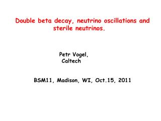 Double beta decay, neutrino oscillations and sterile neutrinos. Petr Vogel,