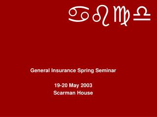 General Insurance Spring Seminar 19-20 May 2003 Scarman House