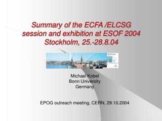 Summary of the ECFA /ELCSG  session and exhibition at ESOF 2004 Stockholm, 25.-28.8.04