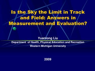 Is the Sky the Limit in Track  and Field: Answers in  Measurement and Evaluation?
