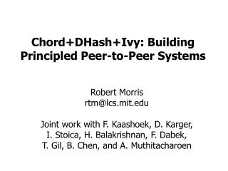 Chord+DHash+Ivy: Building Principled Peer-to-Peer Systems