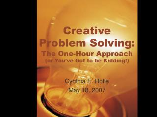 Creative Problem Solving: The One-Hour Approach (or You've Got to be Kidding!)