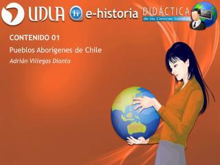CONTENIDO 01 Pueblos Aborígenes de Chile Adrián Villegas Dianta