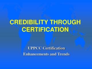 CREDIBILITY THROUGH CERTIFICATION
